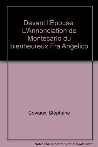 Devant l'Epouse. L'Annonciation de Montecarlo du bienheureux Fra Angelico par Stéphane Coviaux