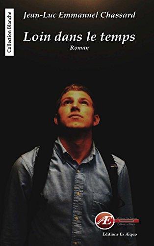 Loin dans le temps: Roman à suspense (Blanche) par Jean-Luc Emmanuel Chassard