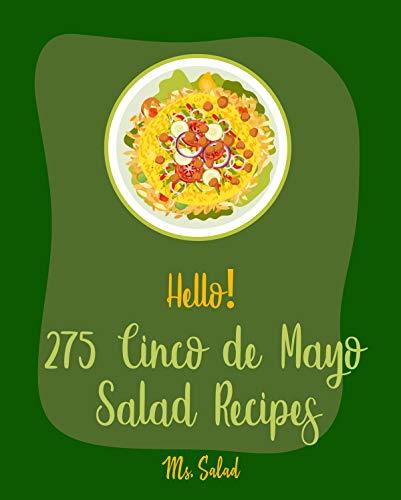 Hello! 275 Cinco de Mayo Salad Recipes: Best Cinco de Mayo Salad Cookbook Ever For Beginners [Book 1] (English Edition)