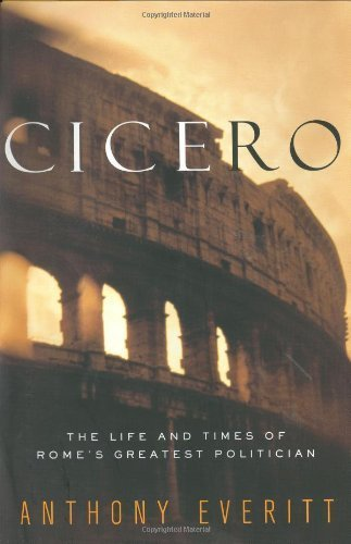 Cicero: The Life and Times of Rome's Greatest Politician by Anthony Everitt (2002-06-15)