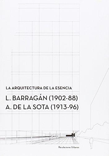 La arquitectura de la esencia.: L. Barragan (1902-88) – A. de la Sota (1913-96) (Conferences [CCS])