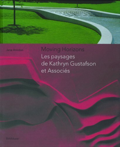 Moving Horizons: Les paysages de Kathryn Gustafson et Associes 1st edition by Amidon, Jane (2005) Hardcover