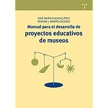 Manual para el desarrollo de proyectos educativos de museos: 18 (Manuales de Museística, Patrimonio y Turismo Cultural)