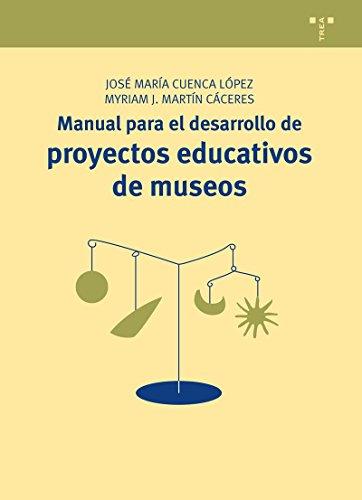 Manual Para El Desarrollo De Proyectos Educativos De Museos (Manuales de Museística, Patrimonio y Turismo Cultural) por José María Cuenca López