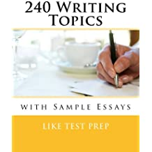 240 Writing Topics with Sample Essays: How to Write Essays (120 Writing Topics) (English Edition)