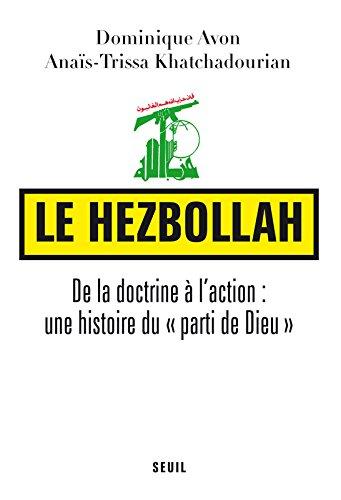 Le Hezbollah. De la doctrine  l'action : une histoire du