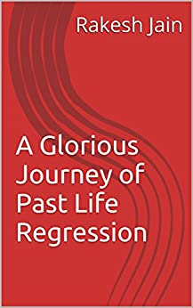 A Glorious Journey of Past Life Regression by [Jain, Dr. Rakesh]