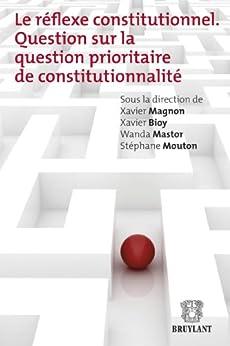 Le réflexe constitutionnel: Question sur la question prioritaire de constitutionnalité (LARC.HORS COLL.) par [Collectif]