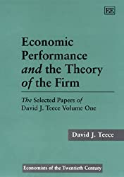 Economic Performance and the Theory of the Firm: Selected Papers of David J.Teece (Economists of the Twentieth Century Series)