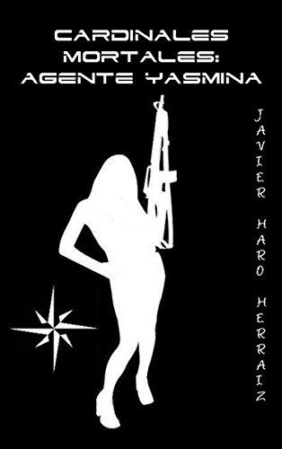 CARDINALES MORTALES: AGENTE YASMINA por Javier Haro Herraiz
