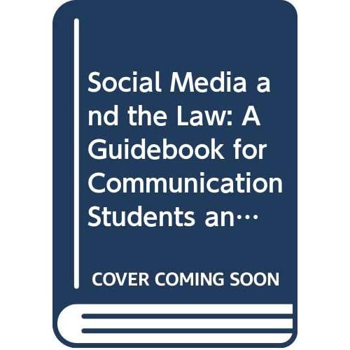Social Media And The Law : A Guidebook For Communication Students And Professionals, 2Nd Edition