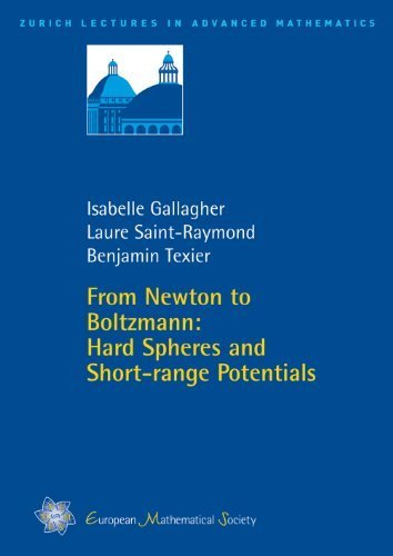 From Newton to Boltzmann: Hard Spheres and Short-range Potentials (Zurich Lectures in Advanced Mathematics) by Isabelle Gallagher, Laure Saint-Raymond, Benjamin Texier (2014) Paperback