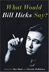 What Would Bill Hicks Say? (2007-03-30)