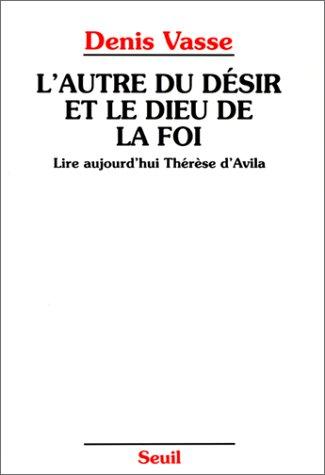 L'AUTRE DU DESIR ET LE DIEU DE LA FOI. Lire aujourd'hui Thérèse d'Avila