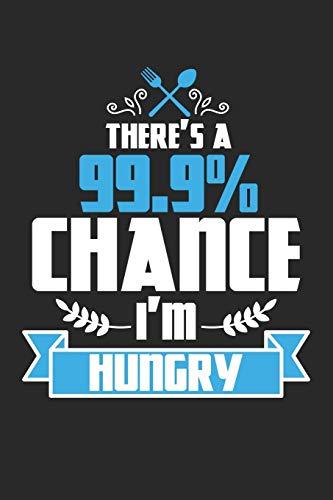 There's a 99.9% Chance I'm Hungry: Foodie Picknick Gorumet  Notizbuch liniert DIN A5 - 120 Seiten für Notizen, Zeichnungen, Formeln | Organizer Schreibheft Planer Tagebuch