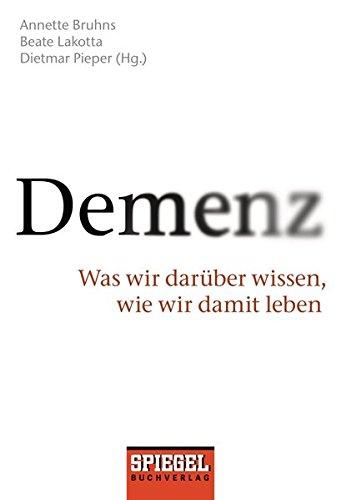 Demenz: Was wir darüber wissen, wie wir damit leben. -