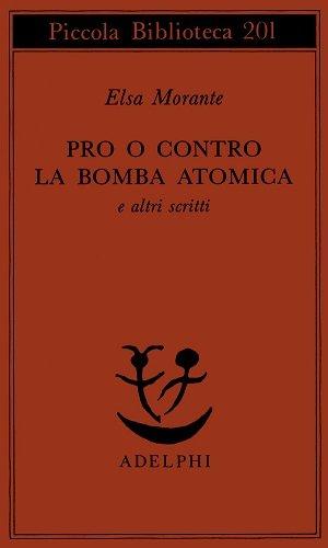 Pro o contro la bomba atomica e altri scritti (Piccola biblioteca Adelphi) por Elsa Morante