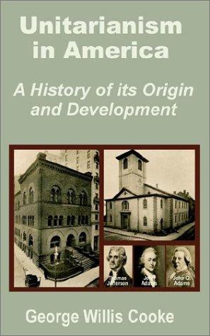 Unitarianism in America: A History of Its Origin and Development