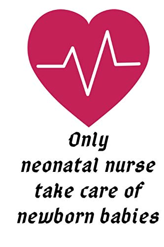 Only neonatal nurse take care of newborn babies: Elegance Lined Book 6x9 120 pages Study Workbook ONLY for Neonatal Intensive Care Nursing & Neonatal ... Intensive Care Nursing Publishing, Band 2020)