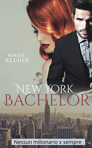 New York Bachelor: Nessun milionario x sempre (Italian Edition)