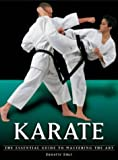 Karate: the Essential Guide to Mastering the Art (Martial Arts)