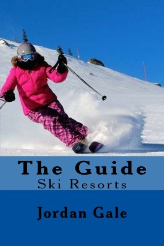 The Guide: Ski Resorts. An expert's insights on ski resorts, ski towns, skiing, and riding in the Rockies por Jordan Gale