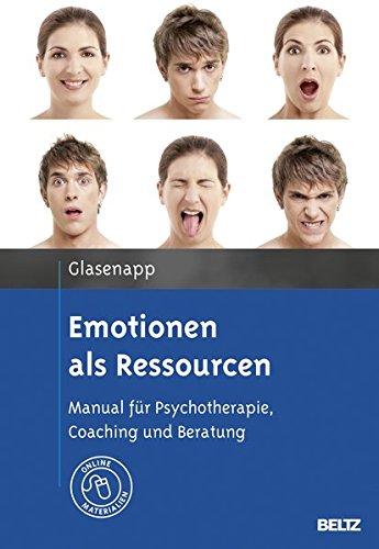 Emotionen als Ressourcen: Manual für Psychotherapie, Coaching und Beratung. Mit Online-Materialien