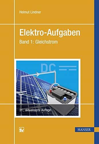 Elektro-Aufgaben Band 1: Gleichstrom - Gleichstrom-grundlagen