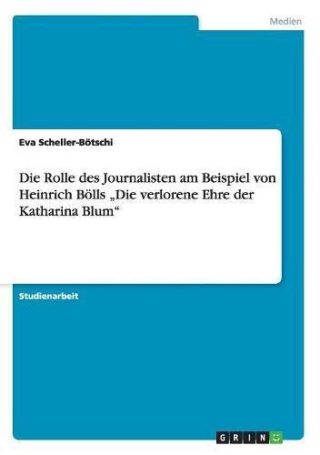 """Die Rolle des Journalisten am Beispiel von Heinrich Bölls """"Die verlorene Ehre der Katharina Blum por Eva Scheller-Bötschi"""