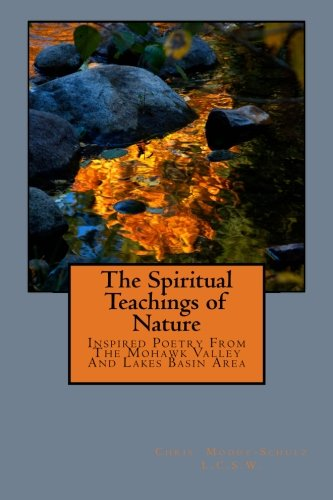 The Spiritual Teachings of Nature: Inspired Poetry From The Mohawk Valley And Lakes Basin Area (The Spriritual Teachings of Nature) (Volume 1)