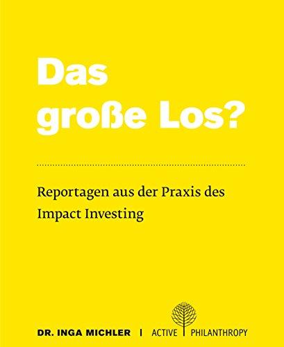 Das große Los? Reportagen aus der Praxis des Impact Investing