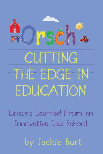 Orsch...Cutting the Edge in Education: Lessons Learned From an Innovative Lab School (English Edition)