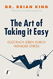 The Art of Taking it Easy - Glücklich leben durch weniger Stress (German Edition)