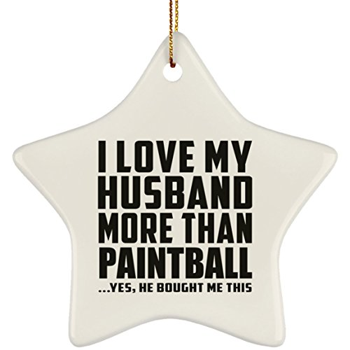 Best Gift Idea I Love My Husband More Than Paintball .He Bought Me This – Star Ornament Xmas Christmas Tree Decoration – Funny Gag for Birthday Bday Wedding Anniversary Christmas from Husband