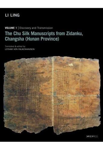 The Chu Silk Manuscripts from Zidanku, Changsha (Hunan Province): Volume One: Discovery and Transmission