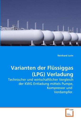Varianten der Flüssiggas (LPG) Verladung: Technischer und wirtschaftlicher Vergleich der KWG Entladung mittels Pumpe, Kompressor und Verdampfer. by Reinhard Jurin (2010-08-05)
