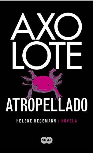Axolote atropellado por Helene Hegemann