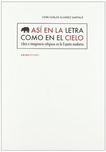 Descargar Libro Así en la letra como en el cielo: Libro e imaginario religioso en la España Moderna (LECTURAS DE HISTORIA) de León Carlos Álvarez Santaló