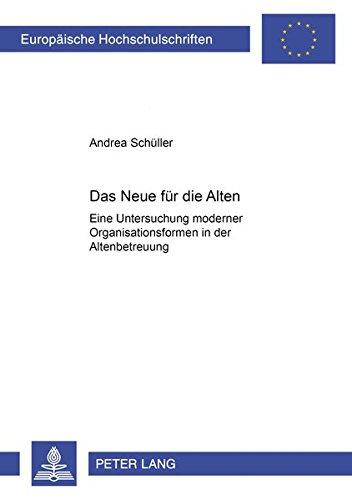 2575 Serie (Das Neue für die Alten: Eine Untersuchung moderner Organisationsformen in der Altenbetreuung (Europäische Hochschulschriften / European University ... / Série 5: Sciences économiques, Band 2575))