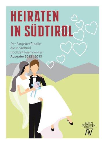 Preisvergleich Produktbild Heiraten in Südtirol: Der Ratgeber für alle, die in Südtirol Hochzeit feiern wollen Ausgabe 2012/2013