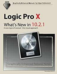 Logic Pro X - What's New in 10.2.1: A new type of manual - the visual approach by Edgar Rothermich (2016-02-01)