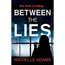 Between the Lies: a totally gripping psychological thriller with the most shocking twists