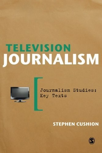 Television Journalism (Journalism Studies: Key Texts) by Stephen Cushion (2011-12-06)