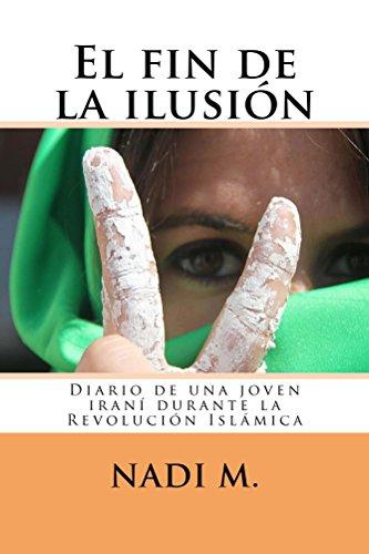 El fin de la ilusión: Diario de una joven rebelde iraní durante la Revolución Islámica por Nadi M.