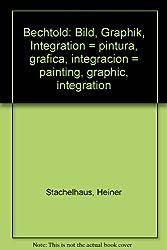 Bechtold. Bild, Graphik, Integration. Texte in deutsch, spanisch und englisch