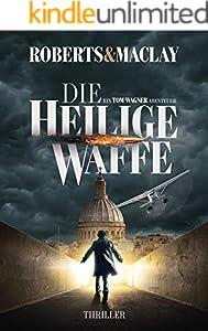 Die heilige Waffe (Ein Tom Wagner Abenteuer 1)