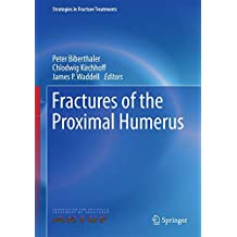 Fractures of the Proximal Humerus (Strategies in Fracture Treatments)