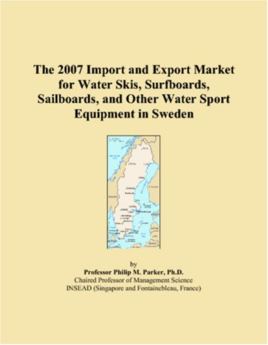 The 2007 Import and Export Market for Water Skis, Surfboards, Sailboards, and Other Water Sport Equipment in Sweden
