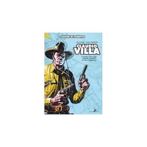 Claudio Villa. Il Maestro Del Nuovo Realismo A Fumetti: Da Tex Ai Supereroi
