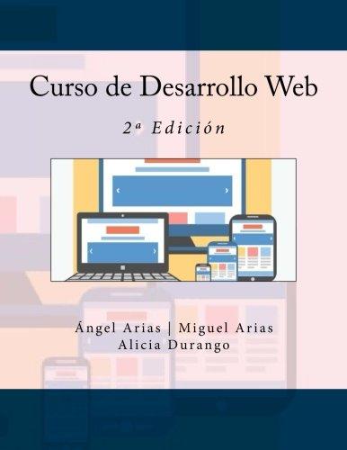 Curso de Desarrollo Web: 2ª Edición por Ángel Arias